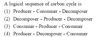 A logical sequence of carbon cycle is (1) Producer - Consumer - Decomposer (2) Decomposer - Producer - Decomposer (3) Consumer Producer Consumer 4) Producer - Decomposer - Consumer
